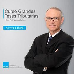 Curso Grandes Teses Tributárias - com Prof. Marcos Relvas - IbiJUS