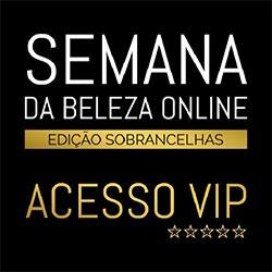Acesso VIP - Semana da Beleza Online - Edição Sobrancelhas