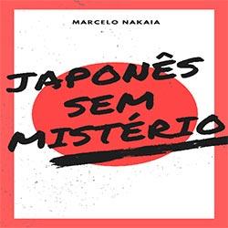 Japonês sem Mistério - O Guia Definitivo - por Marcelo Nakaia