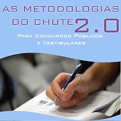 As Metodologias do Chute 2.0 - Para Concursos Públicos e Vestibulares
