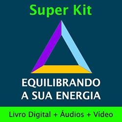 Super Kit Equilibrando a Sua Energia (Livro Digital + Áudios + Vídeos)