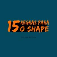 15 Regras para o Shape Com Caio Bottura