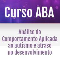 Análise do Comportamento Aplicada ao Autismo e atraso no Desenvolvimento - Curso ABA