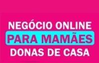 NEGÓCIO ONLINE PARA MAMÃES DONAS DE CASA